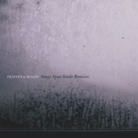 Praveen & Benoît - Songs Spun Simla Remixes